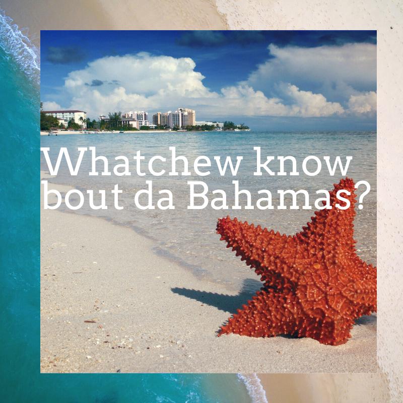 Quiz - Whatchew know bout da Bahamas?